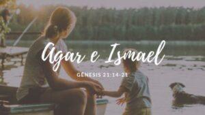 Quem foi Agar e Ismael na Bíblia | Estudo